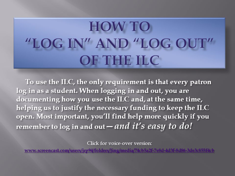 To use the ILC, the only requirement is that every patron log in as a student.
