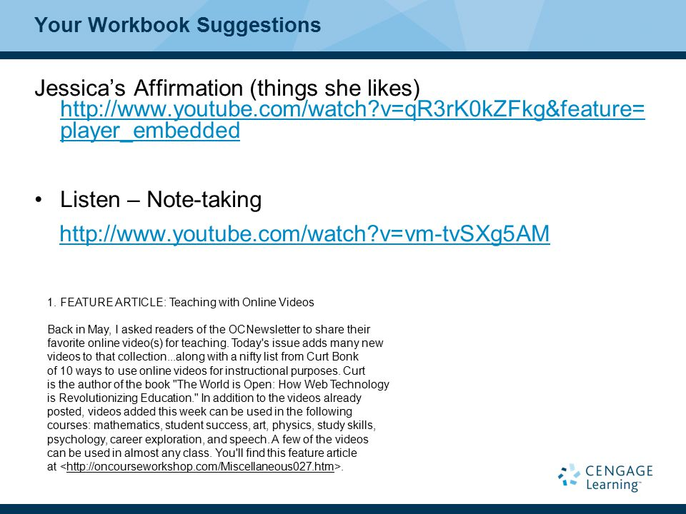 Your Workbook Suggestions Jessica's Affirmation (things she likes) http://www.youtube.com/watch v=qR3rK0kZFkg&feature= player_embedded http://www.youtube.com/watch v=qR3rK0kZFkg&feature= player_embedded Listen – Note-taking http://www.youtube.com/watch v=vm-tvSXg5AM 1.