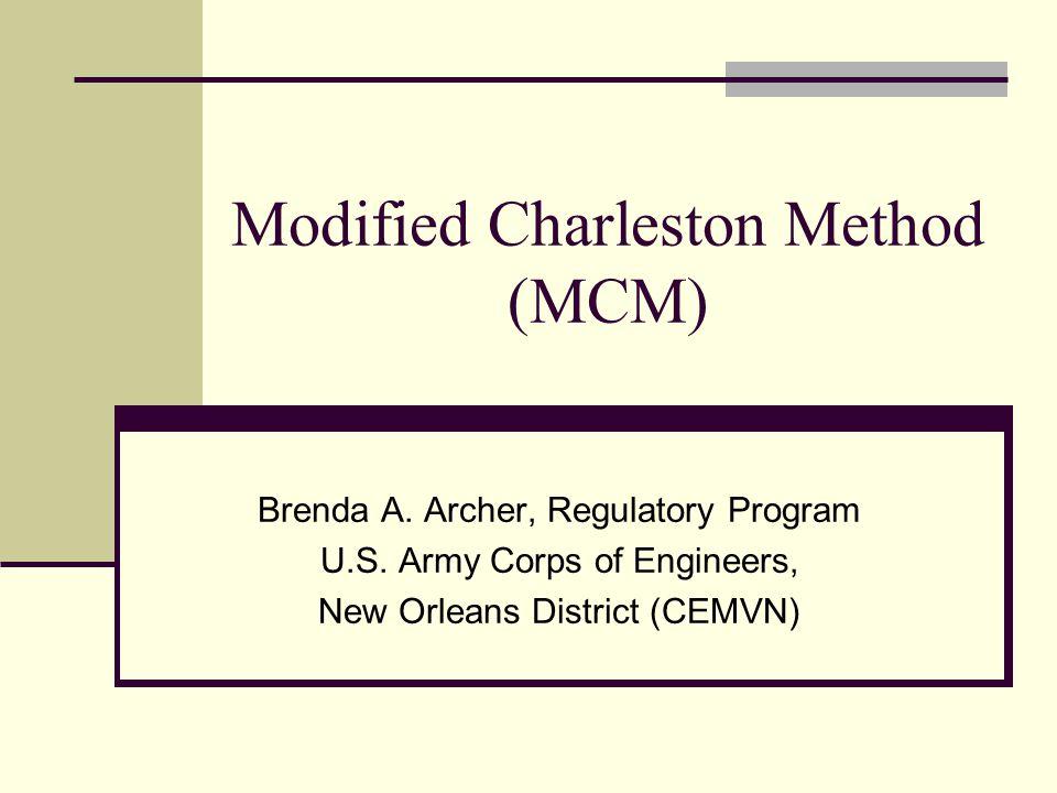Modified Charleston Method (MCM) Brenda A. Archer, Regulatory Program U.S. Army Corps of Engineers, New Orleans District (CEMVN)