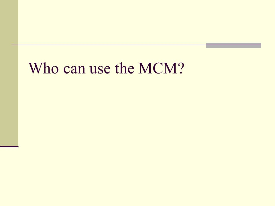 Who can use the MCM?
