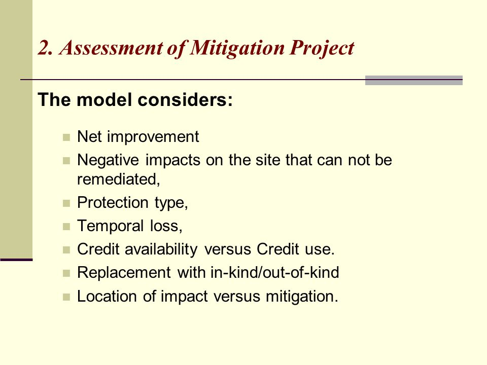 2. Assessment of Mitigation Project The model considers: Net improvement Negative impacts on the site that can not be remediated, Protection type, Tem