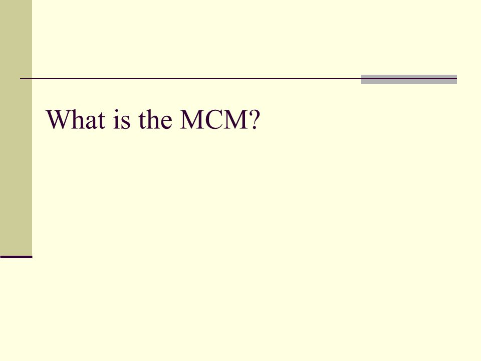 What is the MCM?