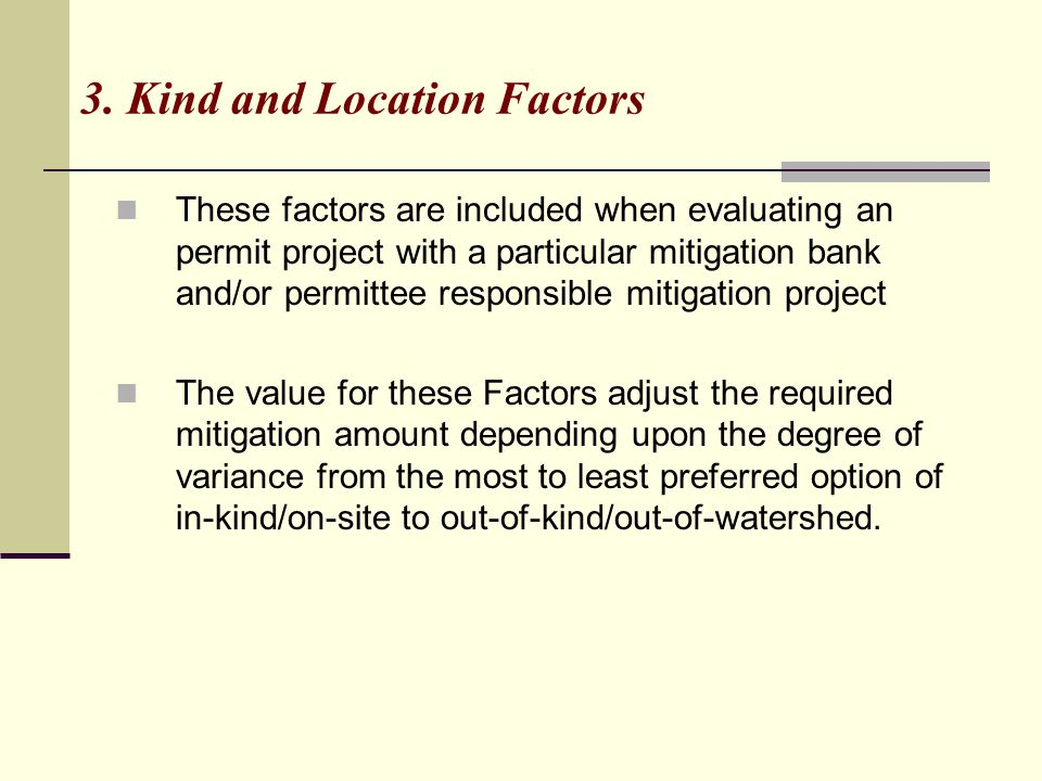 3. Kind and Location Factors These factors are included when evaluating an permit project with a particular mitigation bank and/or permittee responsib