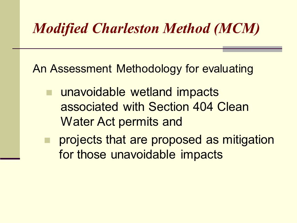 Modified Charleston Method (MCM) An Assessment Methodology for evaluating unavoidable wetland impacts associated with Section 404 Clean Water Act perm