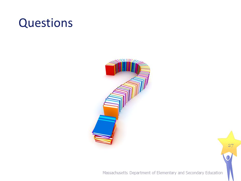 Questions Massachusetts Department of Elementary and Secondary Education 27