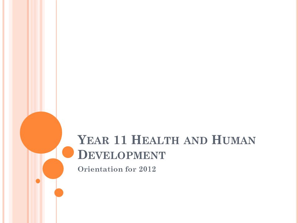 Y EAR 11 H EALTH AND H UMAN D EVELOPMENT Orientation for 2012