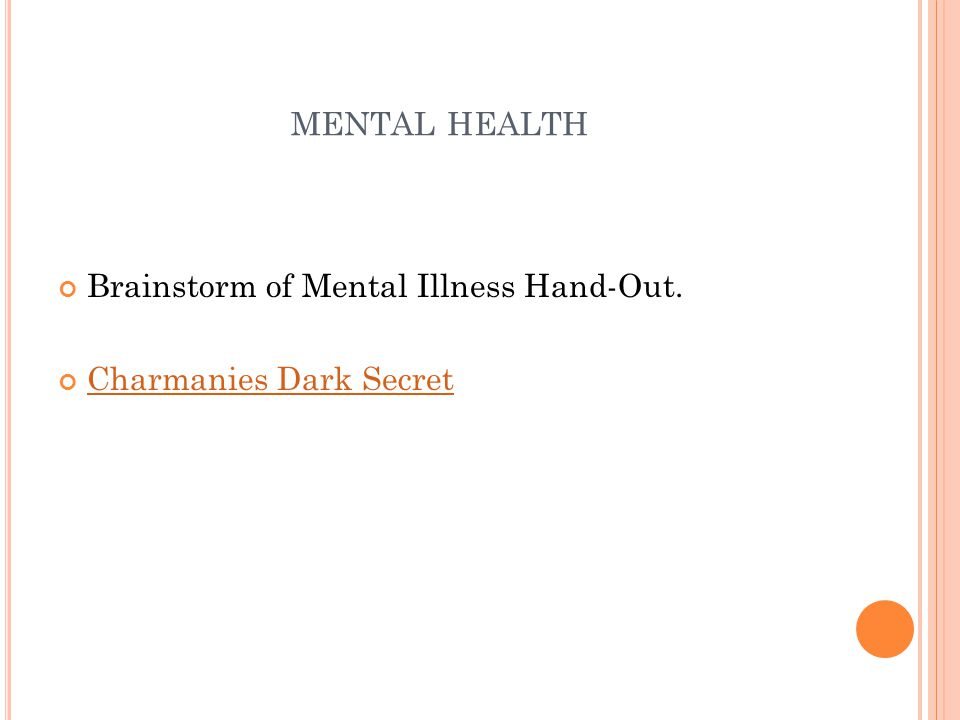 Brainstorm of Mental Illness Hand-Out. Charmanies Dark Secret
