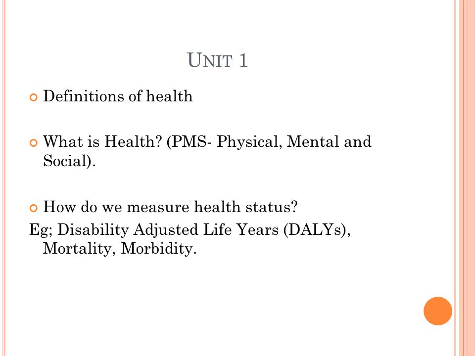 U NIT 1 Definitions of health What is Health. (PMS- Physical, Mental and Social).