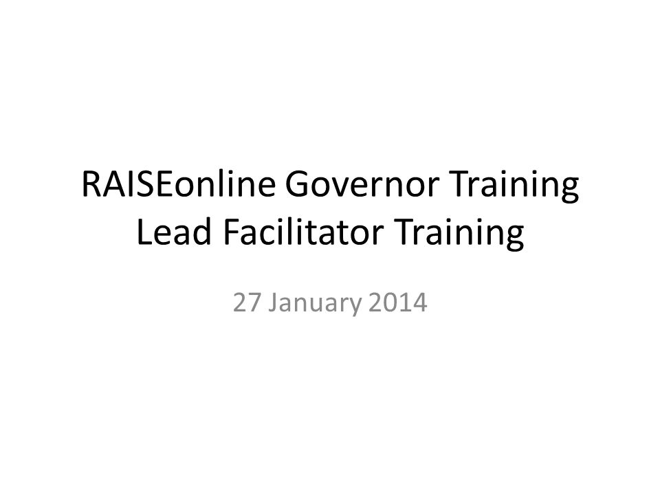 RAISEonline Governor Training Lead Facilitator Training 27 January 2014