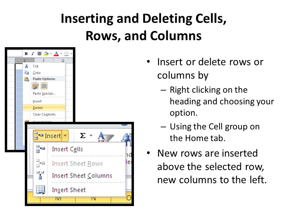 Inserting and Deleting Cells, Rows, and Columns Insert or delete rows or columns by – Right clicking on the heading and choosing your option. – Using