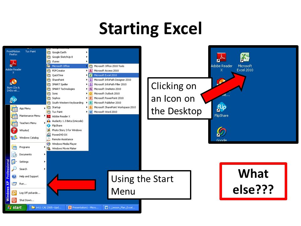 Starting Excel Clicking on an Icon on the Desktop Using the Start Menu What else???