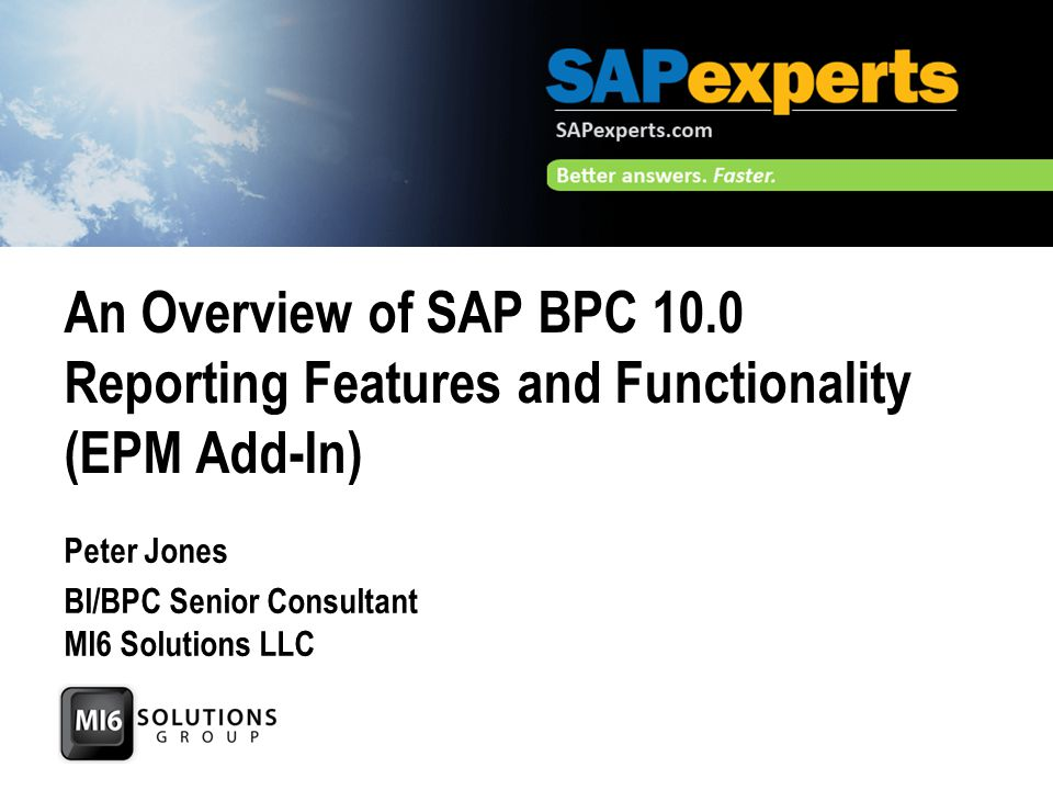  Basic Comparison of the front-end reporting for BPC v7.5 and v10.0  Introduction to the BPC EPM add-in  Overview of the features and functionality using the EPM add-in for BPC and BW InfoProviders  Demo Agenda