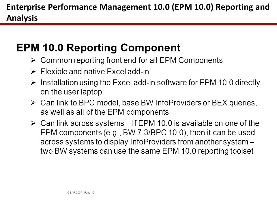 © SAP 2007 / Page 12 Enterprise Performance Management 10.0 (EPM 10.0) Reporting and Analysis EPM 10.0 Reporting Component  Common reporting front en