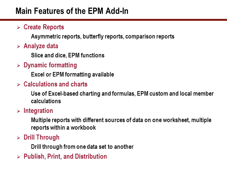 Main Features of the EPM Add-In  Create Reports Asymmetric reports, butterfly reports, comparison reports  Analyze data Slice and dice, EPM function