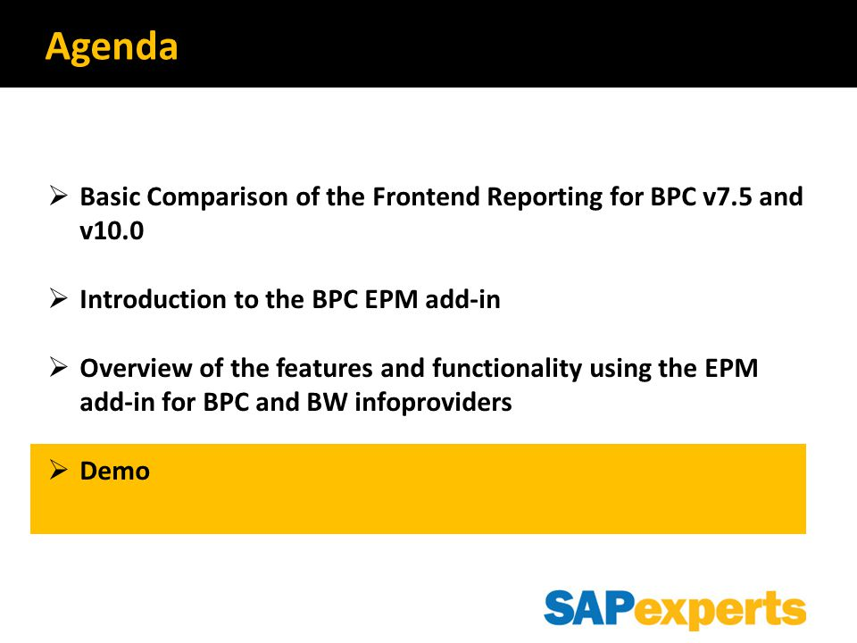  Basic Comparison of the Frontend Reporting for BPC v7.5 and v10.0  Introduction to the BPC EPM add-in  Overview of the features and functionality