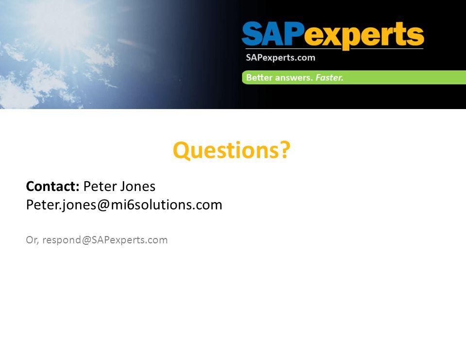Questions? Contact: Peter Jones Peter.jones@mi6solutions.com Or, respond@SAPexperts.com