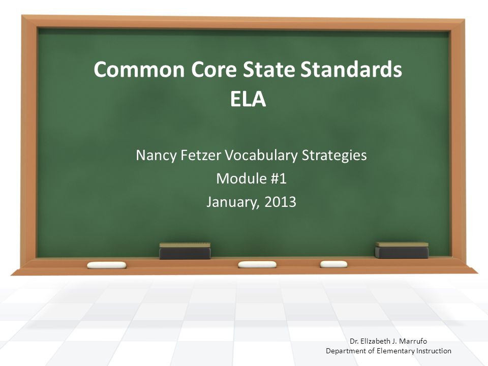 Common Core State Standards ELA Dr. Elizabeth J.
