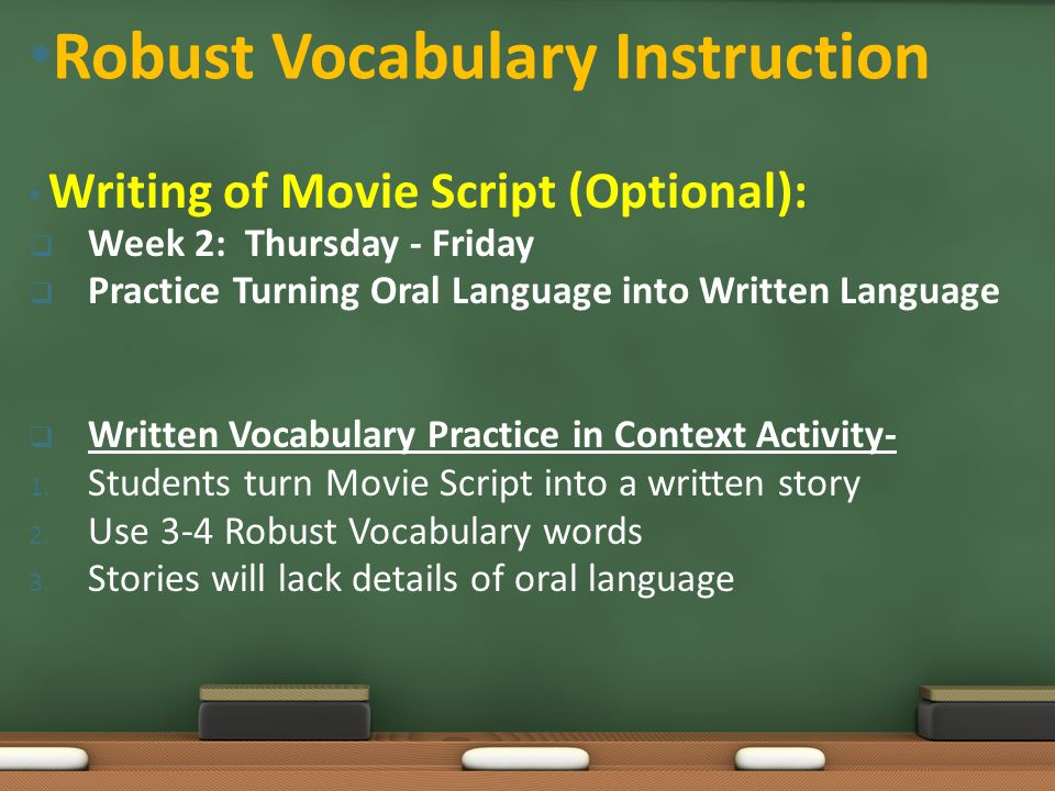 Writing of Movie Script (Optional):  Week 2: Thursday - Friday  Practice Turning Oral Language into Written Language  Written Vocabulary Practice i
