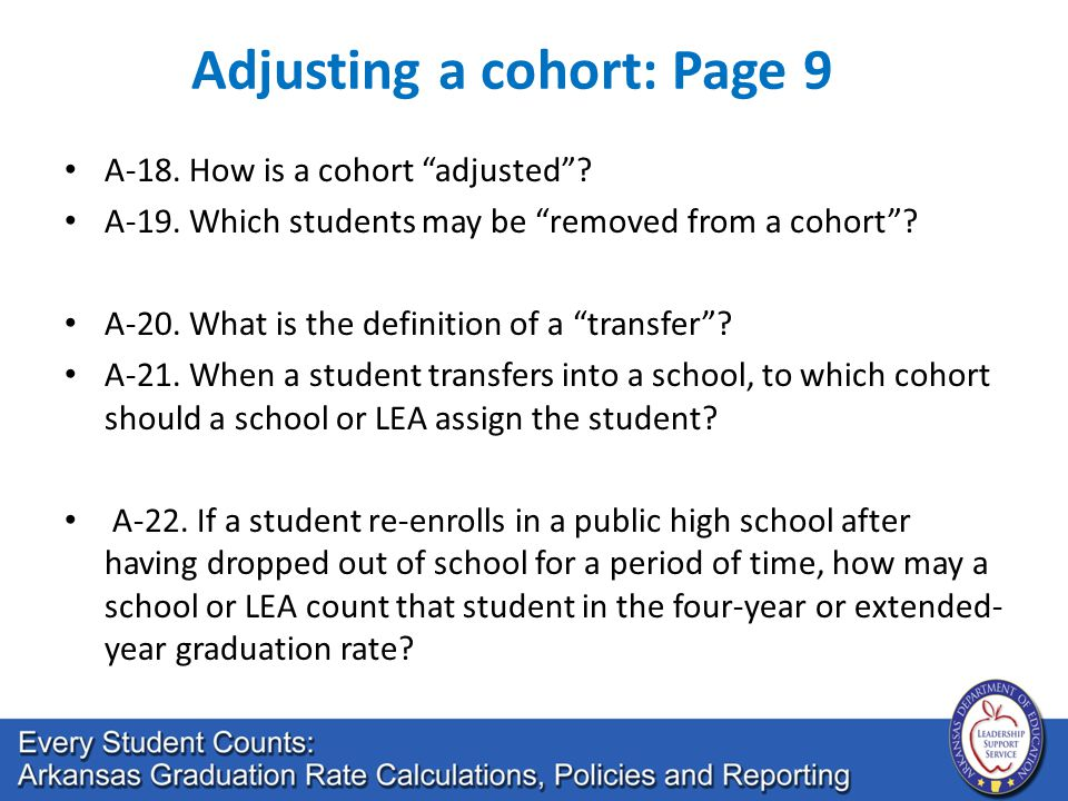 A-18. How is a cohort adjusted . A-19. Which students may be removed from a cohort .
