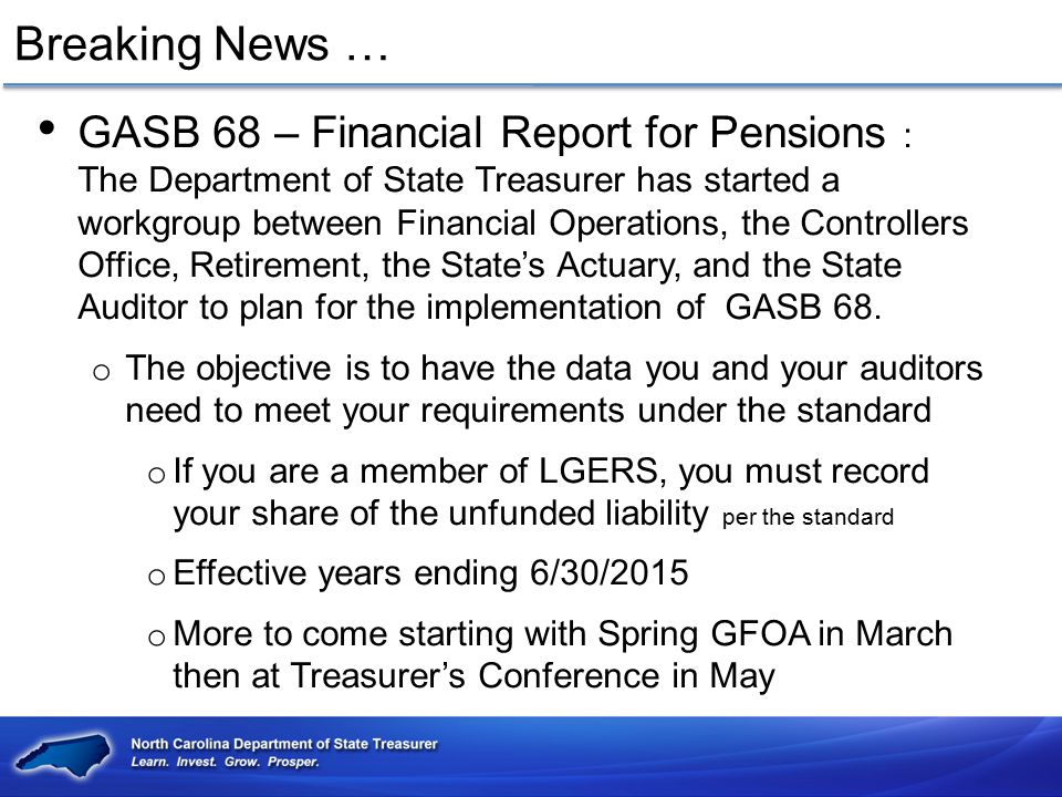 Breaking News … GASB 68 – Financial Report for Pensions : The Department of State Treasurer has started a workgroup between Financial Operations, the