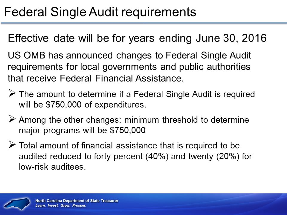 Federal Single Audit requirements Effective date will be for years ending June 30, 2016 US OMB has announced changes to Federal Single Audit requireme