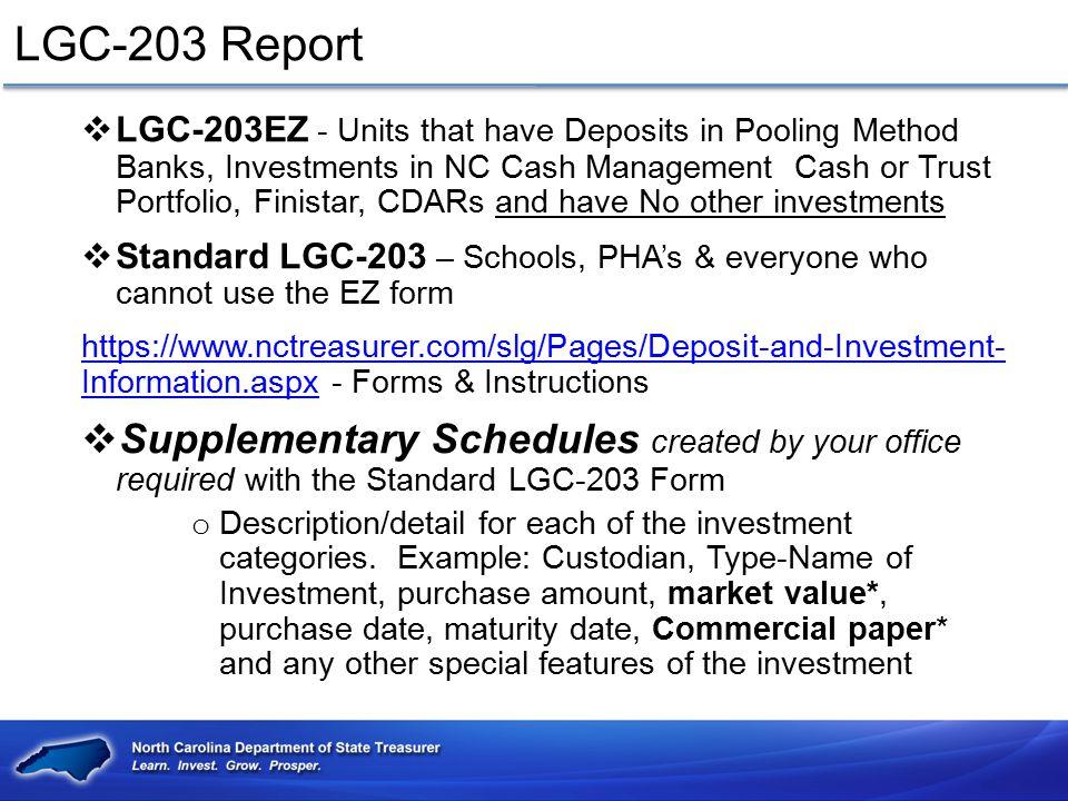 LGC-203 Report  LGC-203EZ - Units that have Deposits in Pooling Method Banks, Investments in NC Cash Management Cash or Trust Portfolio, Finistar, CD