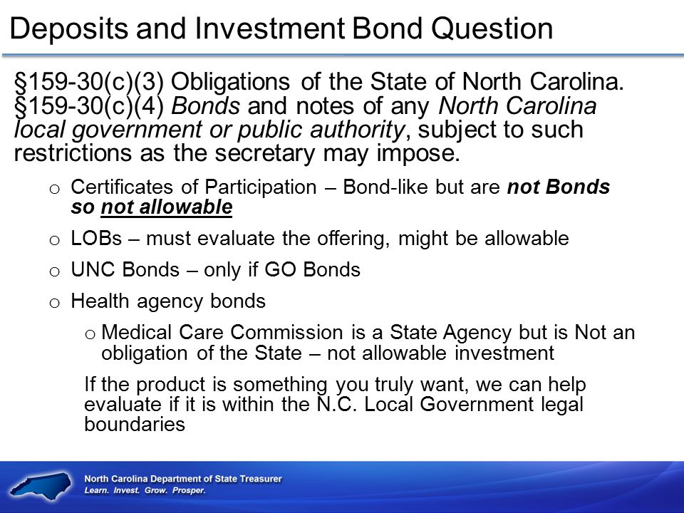 Deposits and Investment Bond Question §159-30(c)(3) Obligations of the State of North Carolina. §159-30(c)(4) Bonds and notes of any North Carolina lo
