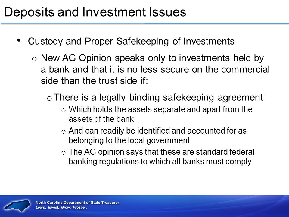 Deposits and Investment Issues Custody and Proper Safekeeping of Investments o New AG Opinion speaks only to investments held by a bank and that it is