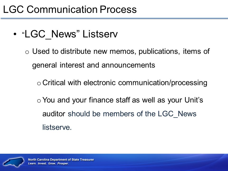 """LGC Communication Process """" LGC_News"""" Listserv o Used to distribute new memos, publications, items of general interest and announcements o Critical wi"""