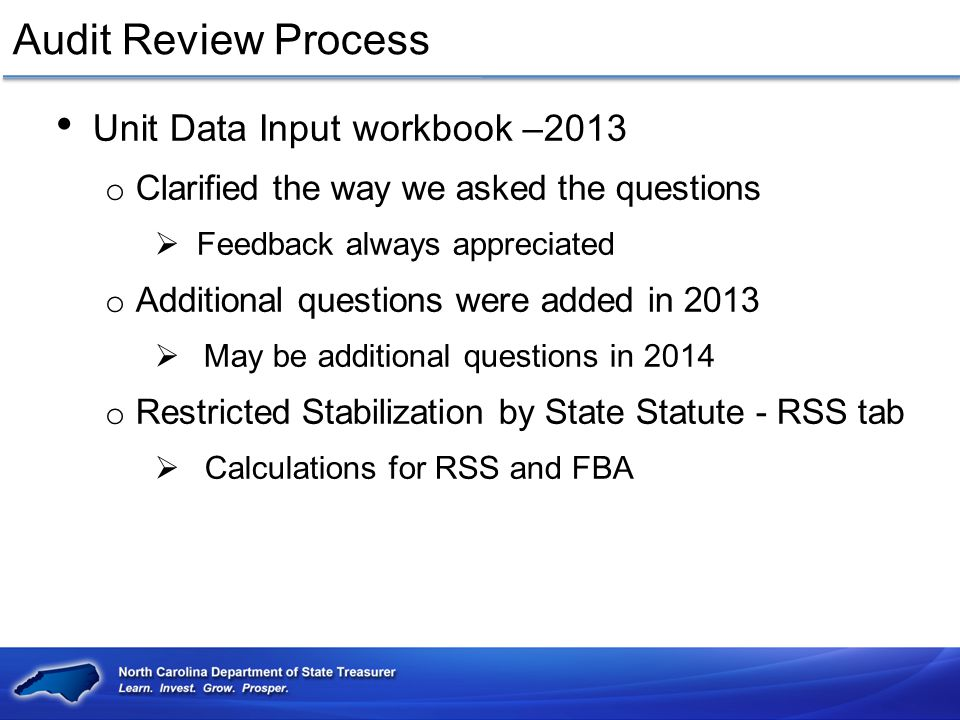 Audit Review Process Unit Data Input workbook –2013 o Clarified the way we asked the questions  Feedback always appreciated o Additional questions we
