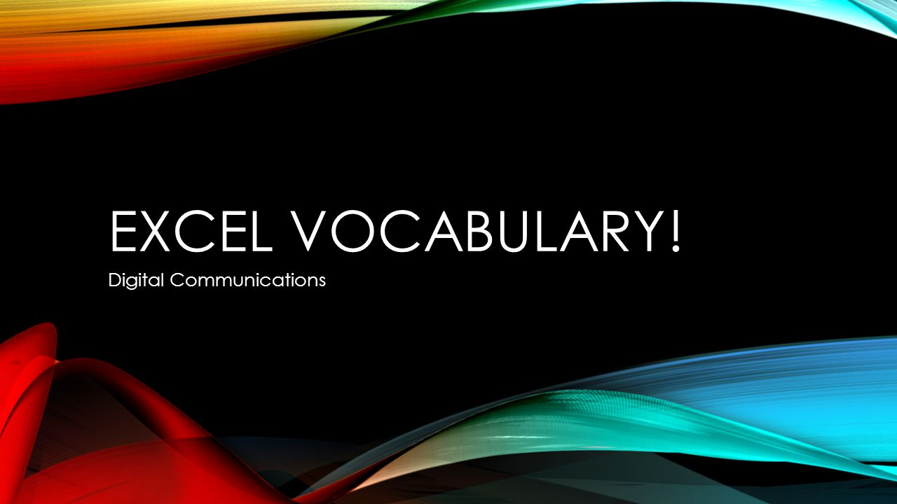 EXCEL VOCABULARY! Digital Communications