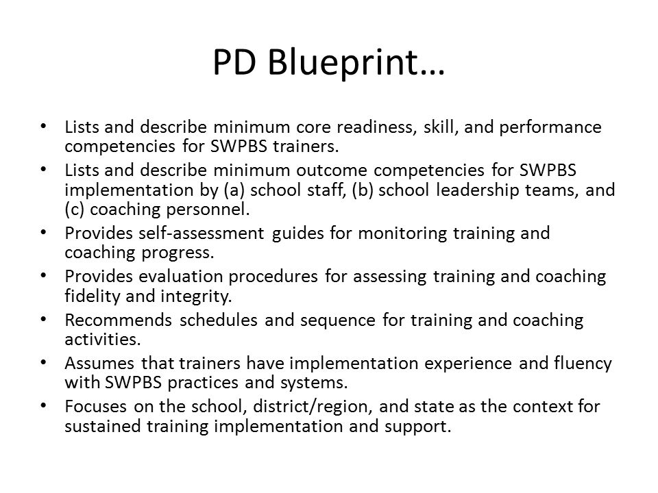 PD Blueprint… Lists and describe minimum core readiness, skill, and performance competencies for SWPBS trainers.