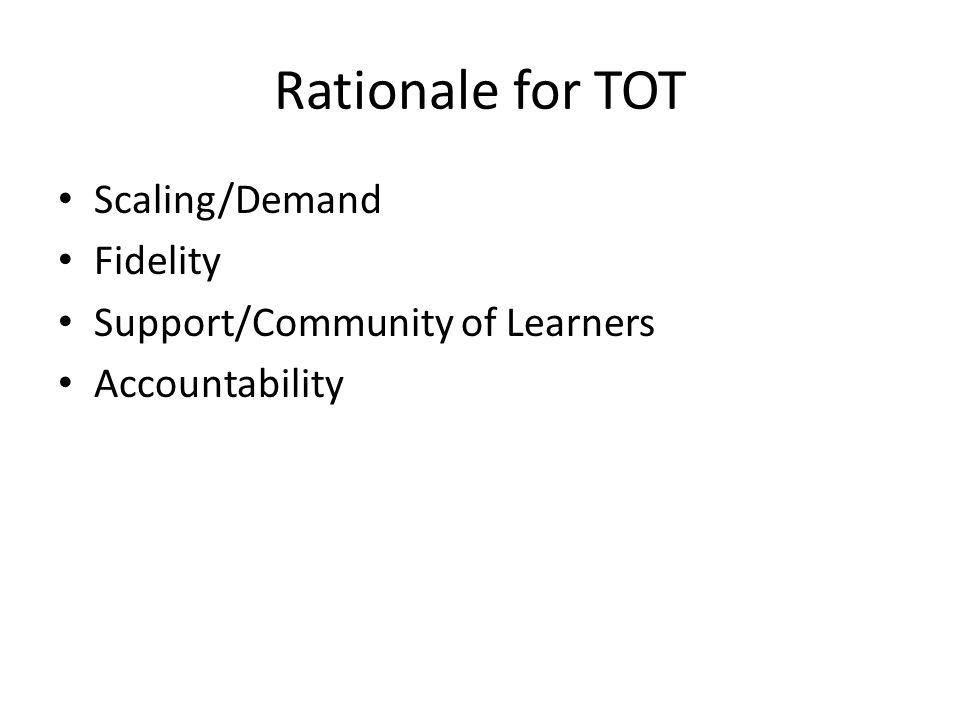 Rationale for TOT Scaling/Demand Fidelity Support/Community of Learners Accountability