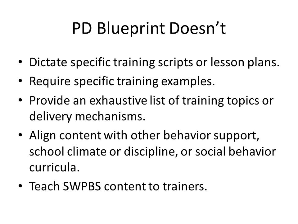 PD Blueprint Doesn't Dictate specific training scripts or lesson plans.