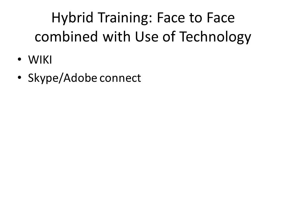 Hybrid Training: Face to Face combined with Use of Technology WIKI Skype/Adobe connect