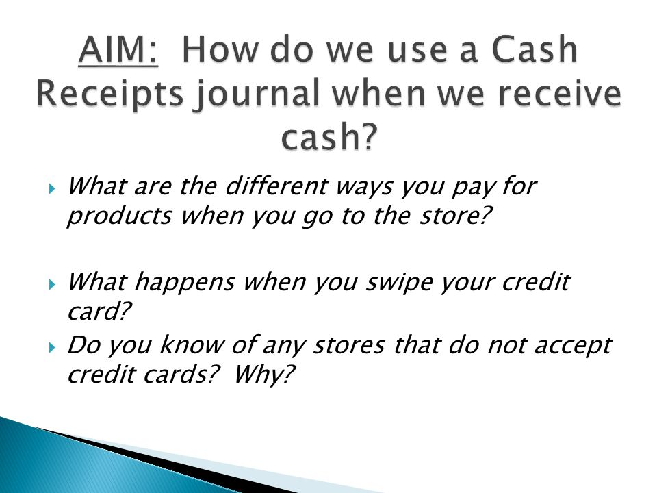  What are the different ways you pay for products when you go to the store?  What happens when you swipe your credit card?  Do you know of any stor