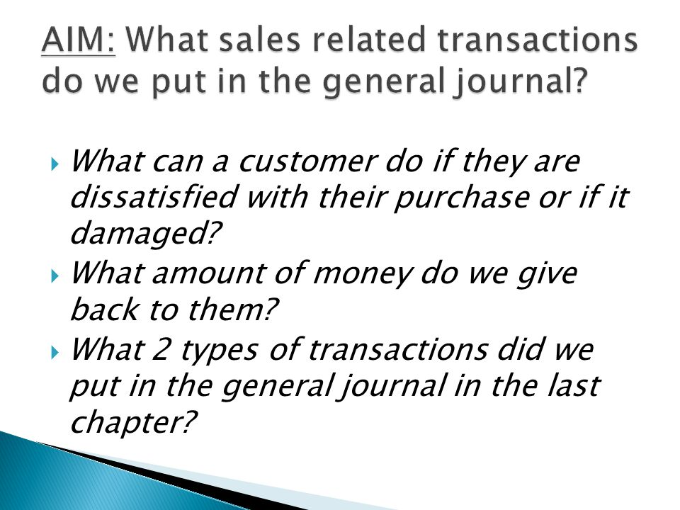  What can a customer do if they are dissatisfied with their purchase or if it damaged?  What amount of money do we give back to them?  What 2 types