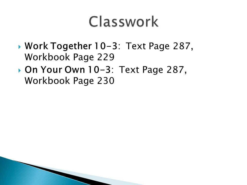  Work Together 10-3: Text Page 287, Workbook Page 229  On Your Own 10-3: Text Page 287, Workbook Page 230