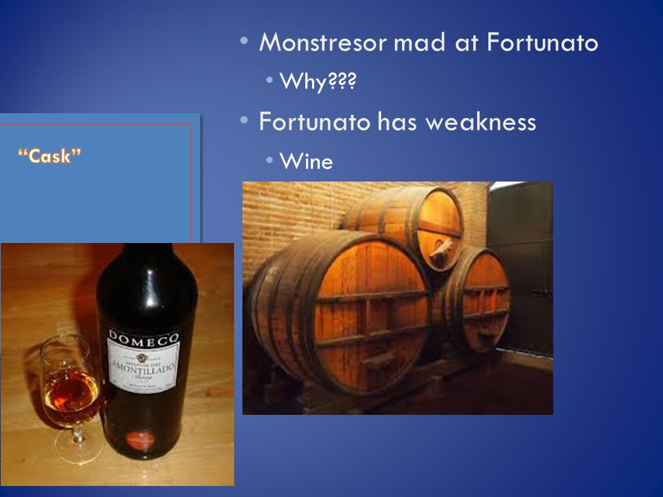 Monstresor mad at Fortunato Why Fortunato has weakness Wine
