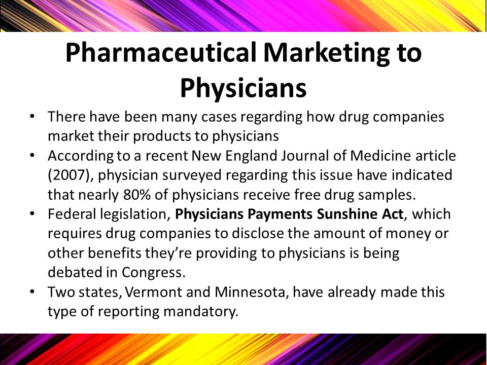 Pharmaceutical Marketing to Physicians There have been many cases regarding how drug companies market their products to physicians According to a rece