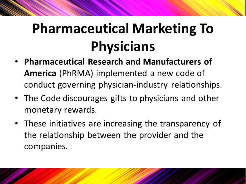 Pharmaceutical Marketing To Physicians Pharmaceutical Research and Manufacturers of America (PhRMA) implemented a new code of conduct governing physic