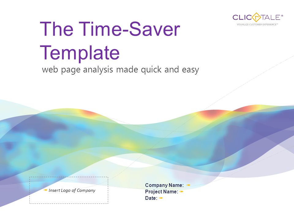 The Time-Saver Template web page analysis made quick and easy Company Name: ➟ Project Name: ➟ Date: ➟ ➟ Insert Logo of Company