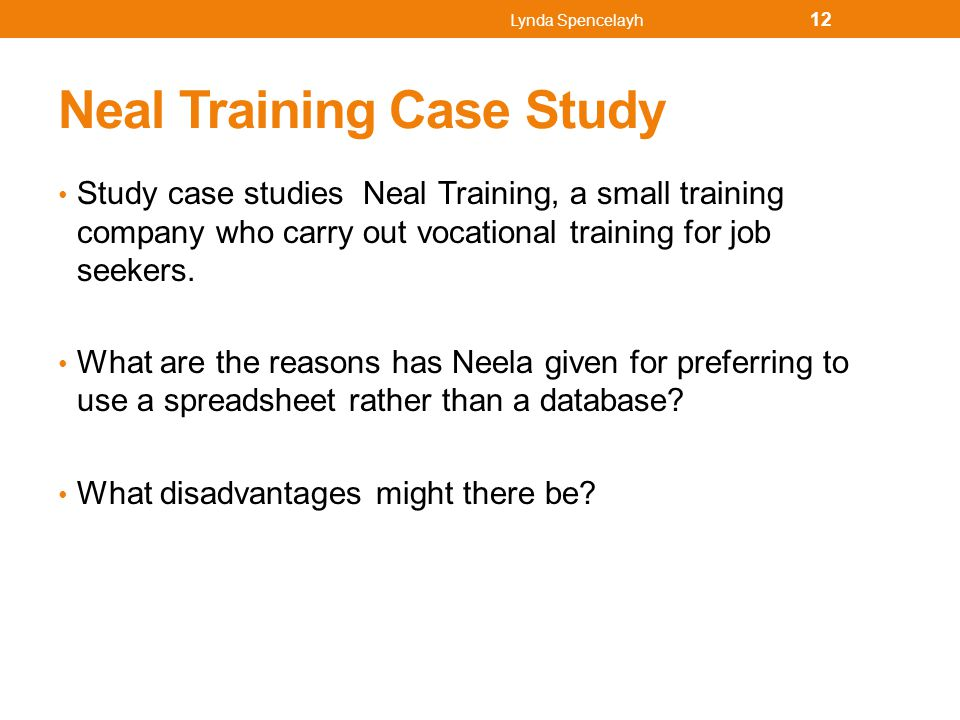 Neal Training Case Study Study case studies Neal Training, a small training company who carry out vocational training for job seekers. What are the re