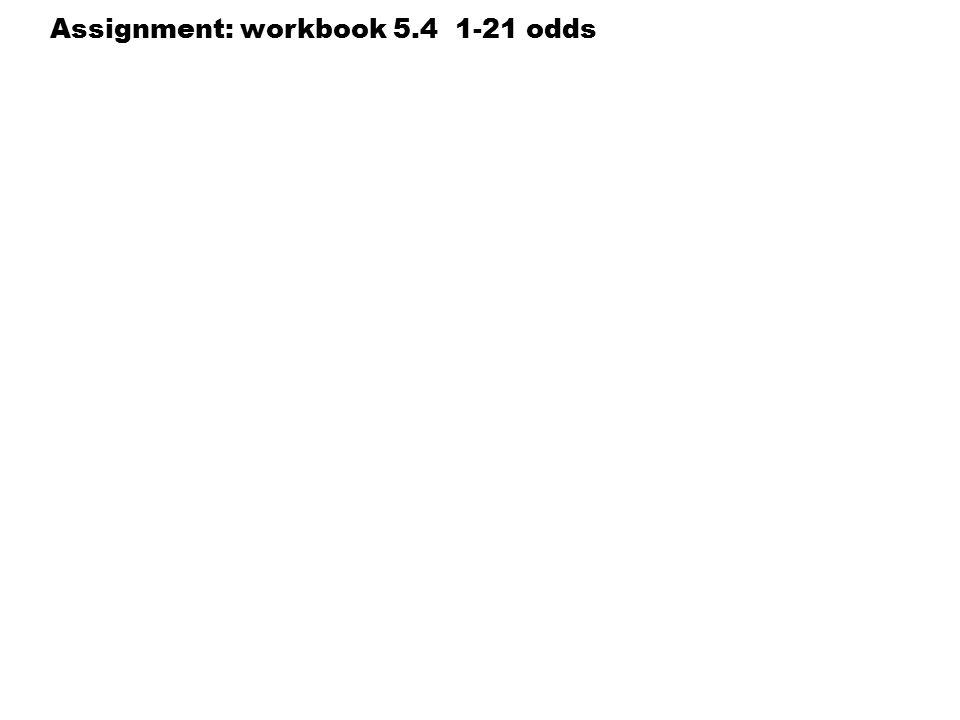 Assignment: workbook 5.4 1-21 odds