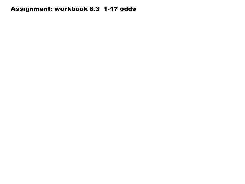 Assignment: workbook 6.3 1-17 odds