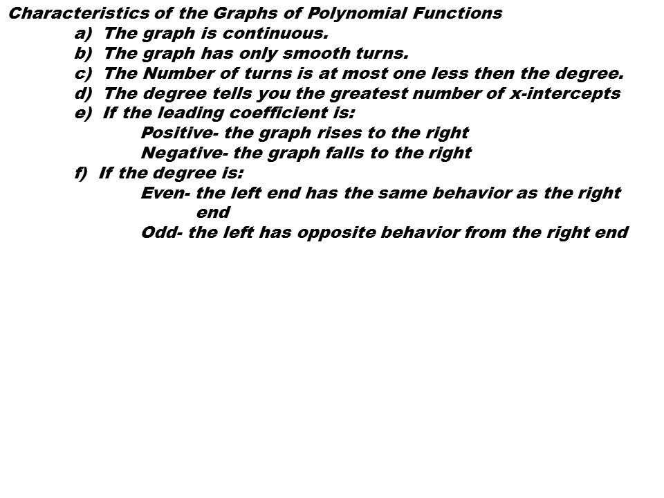 Characteristics of the Graphs of Polynomial Functions a) The graph is continuous. b) The graph has only smooth turns. c) The Number of turns is at mos