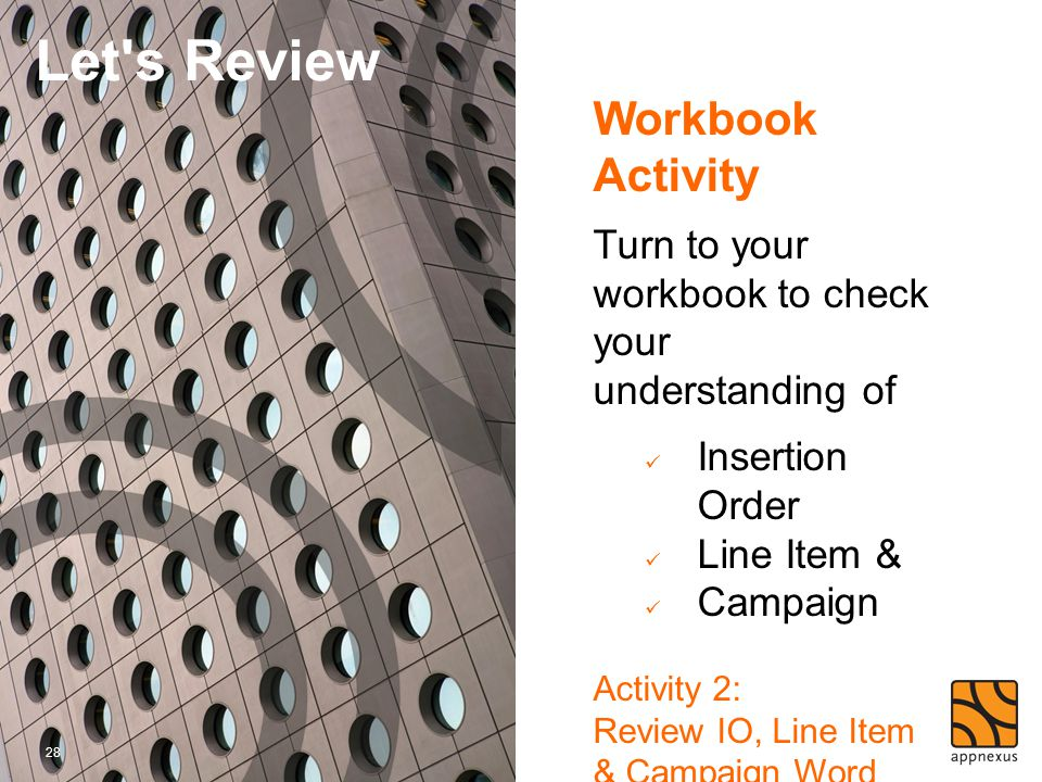 28 Let's Review Workbook Activity Turn to your workbook to check your understanding of Insertion Order Line Item & Campaign Activity 2: Review IO, Lin