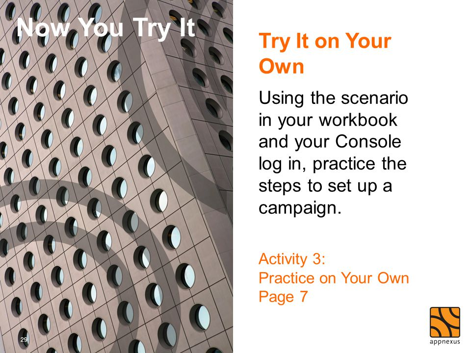 Try It on Your Own Using the scenario in your workbook and your Console log in, practice the steps to set up a campaign. Activity 3: Practice on Your