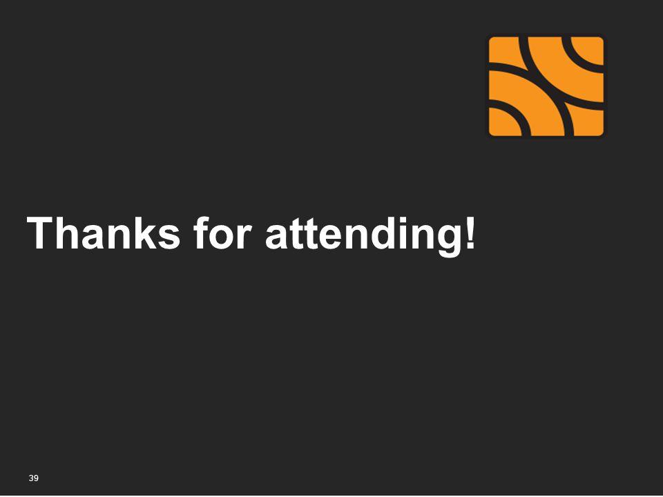 Thanks for attending! 39