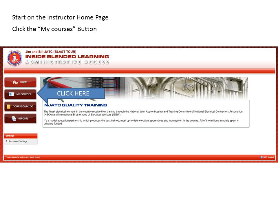 Start on the Instructor Home Page CLICK HERE Click the My courses Button